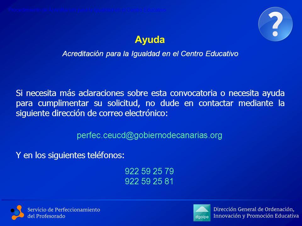 Ayuda Acreditación para la Igualdad en el Centro Educativo Si necesita más aclaraciones sobre esta convocatoria o necesita ayuda para cumplimentar su