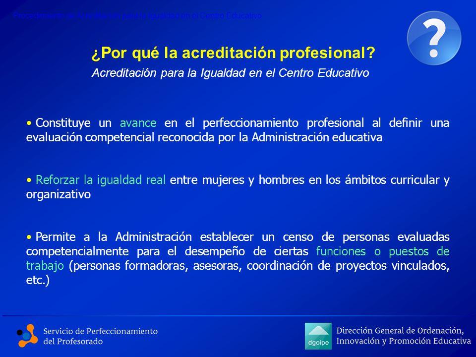 ¿Por qué la acreditación profesional? Acreditación para la Igualdad en el Centro Educativo Constituye un avance en el perfeccionamiento profesional al