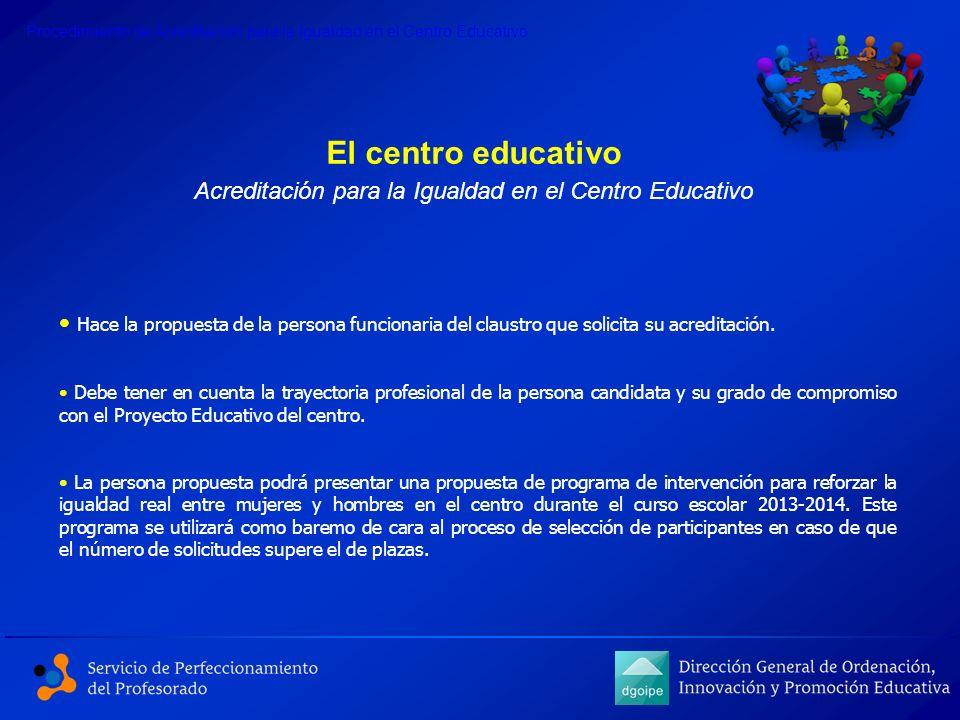 Procedimiento de Acreditación para la Igualdad en el Centro Educativo El centro educativo Acreditación para la Igualdad en el Centro Educativo Hace la