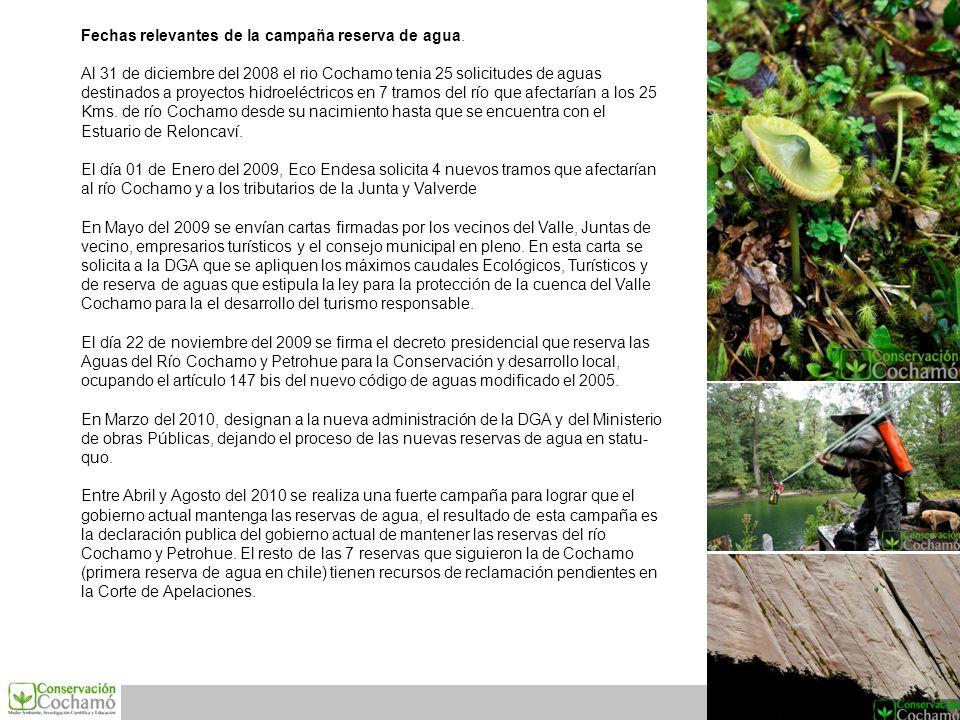 Fechas relevantes de la campaña reserva de agua. Al 31 de diciembre del 2008 el rio Cochamo tenia 25 solicitudes de aguas destinados a proyectos hidro