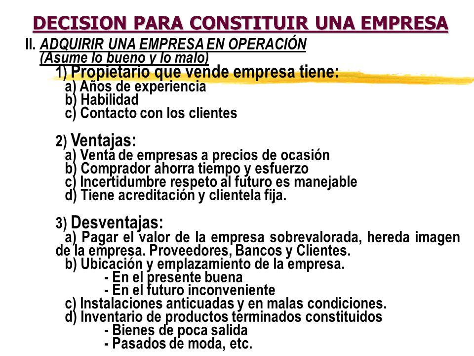 DECISION PARA CONSTITUIR UNA EMPRESA I. INICIAR UNA EMPRESA DE CERO (Indica Alto Riesgo) 1) El más riesgoso de los productos: -El Producto Nuevo. 2) L