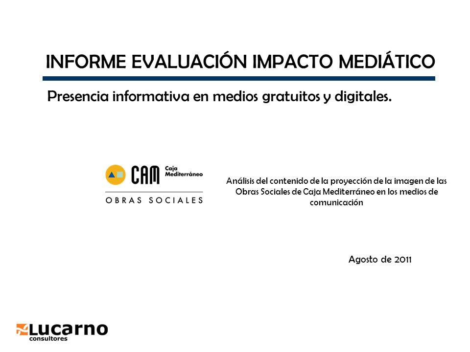 INFORME EVALUACIÓN IMPACTO MEDIÁTICO Agosto de 2011 Presencia informativa en medios gratuitos y digitales. Análisis del contenido de la proyección de