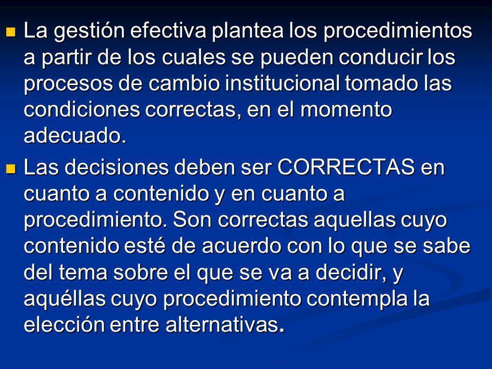 La gestión efectiva plantea los procedimientos a partir de los cuales se pueden conducir los procesos de cambio institucional tomado las condiciones c