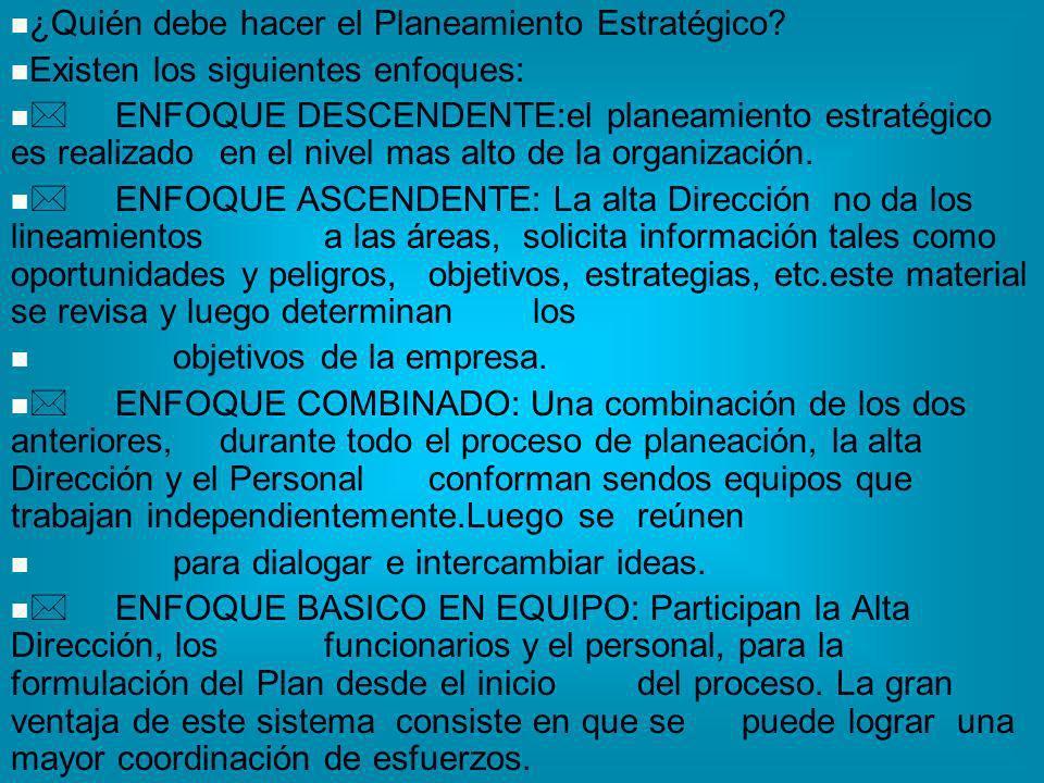 ¿Quién debe hacer el Planeamiento Estratégico? Existen los siguientes enfoques: ENFOQUE DESCENDENTE:el planeamiento estratégico es realizado en el niv