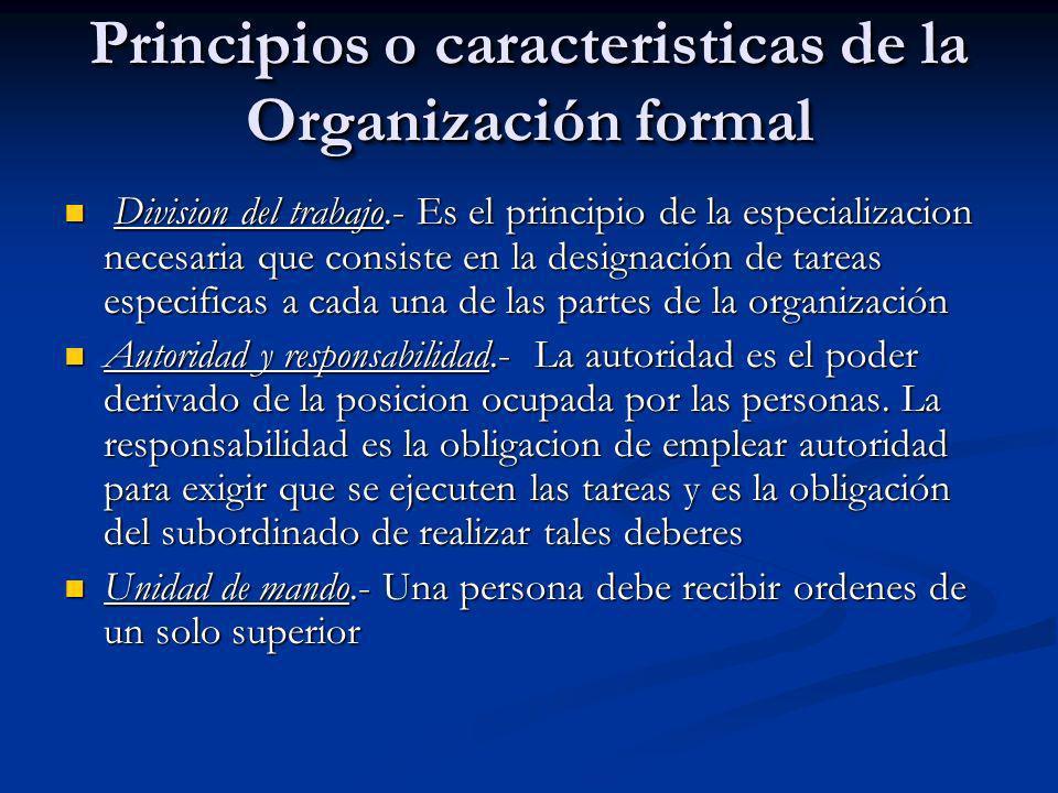 Principios o caracteristicas de la Organización formal Division del trabajo.- Es el principio de la especializacion necesaria que consiste en la desig