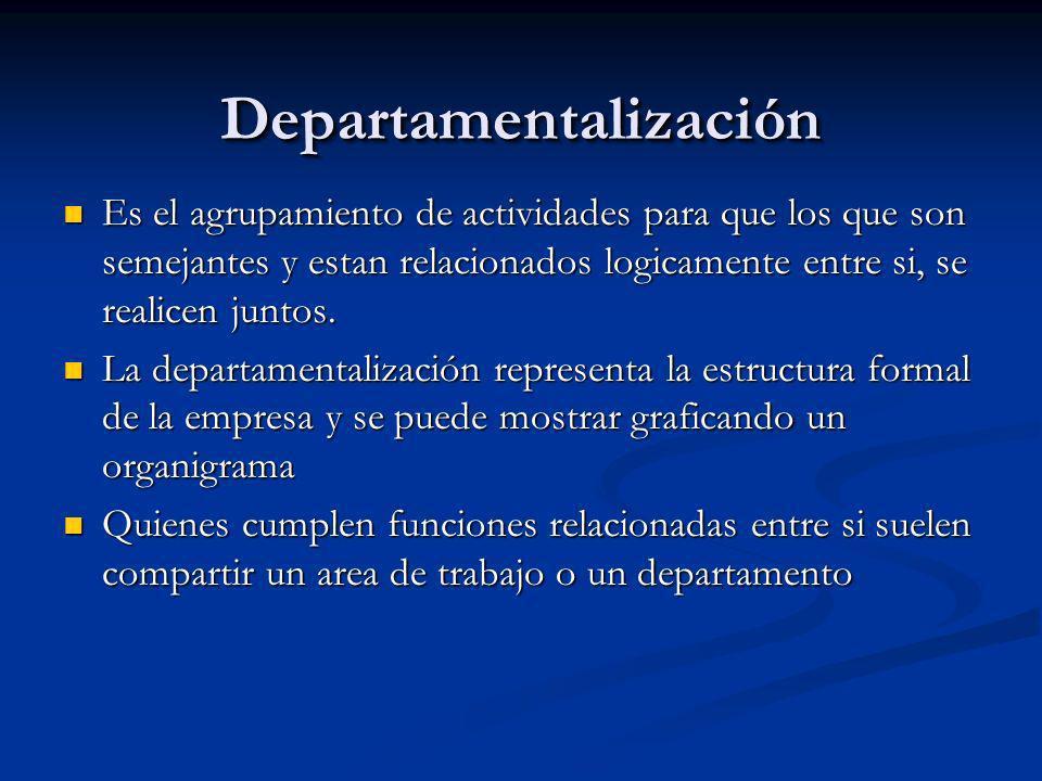DepartamentalizaciónDepartamentalización Es el agrupamiento de actividades para que los que son semejantes y estan relacionados logicamente entre si,
