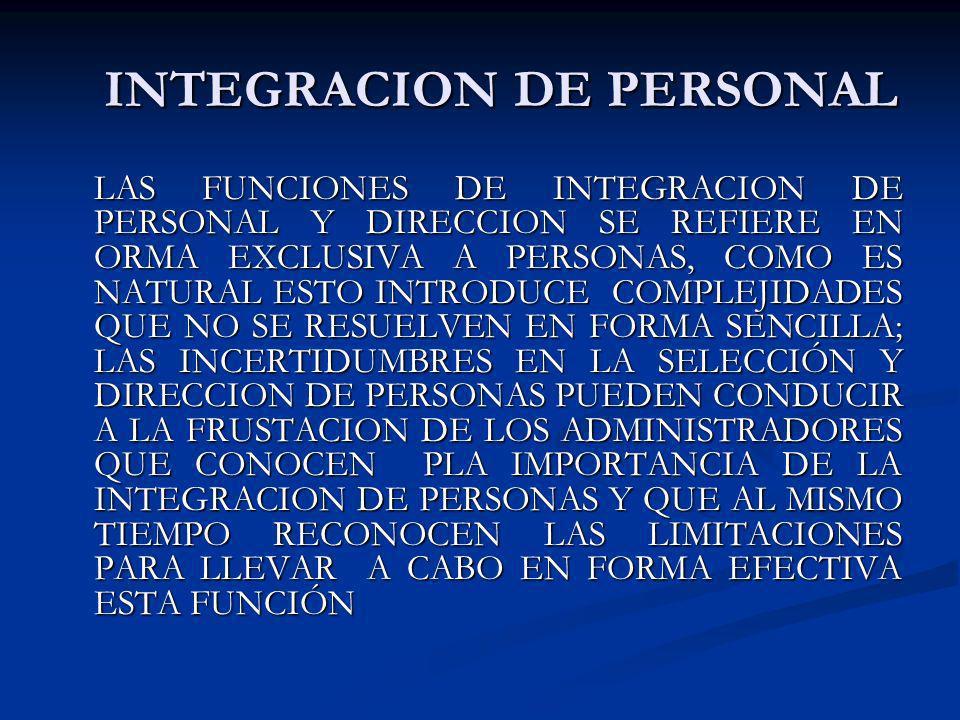 INTEGRACION DE PERSONAL INTEGRACION DE PERSONAL LAS FUNCIONES DE INTEGRACION DE PERSONAL Y DIRECCION SE REFIERE EN ORMA EXCLUSIVA A PERSONAS, COMO ES