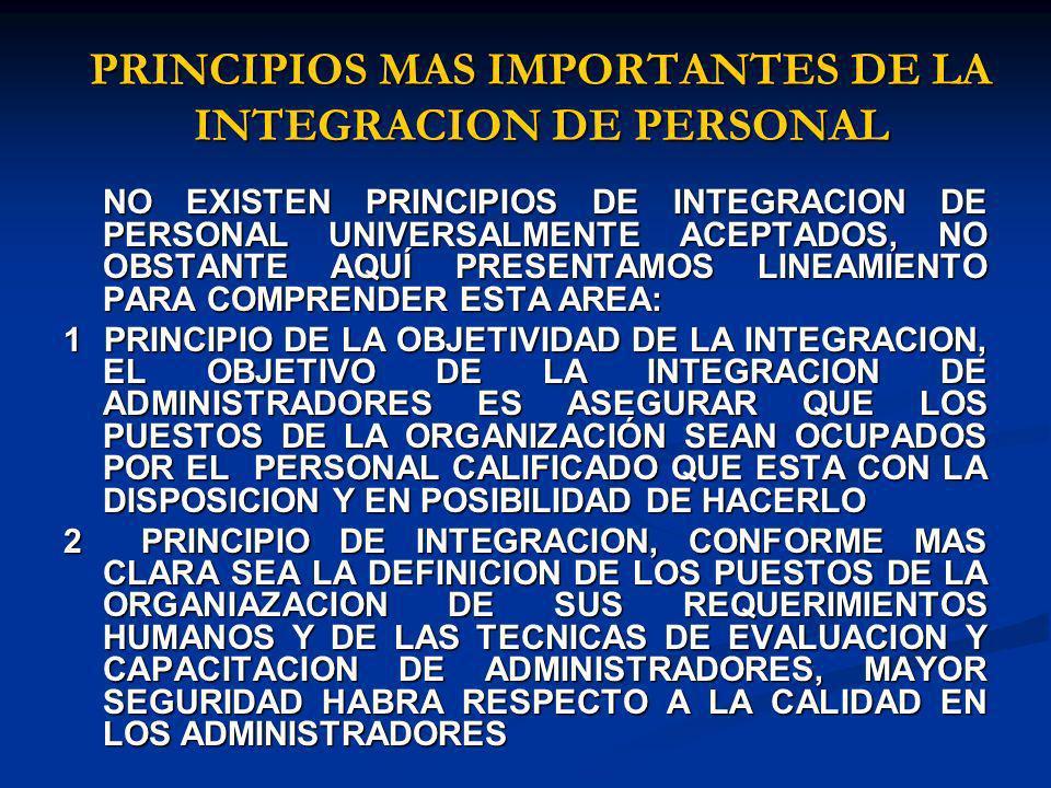 PRINCIPIOS MAS IMPORTANTES DE LA INTEGRACION DE PERSONAL NO EXISTEN PRINCIPIOS DE INTEGRACION DE PERSONAL UNIVERSALMENTE ACEPTADOS, NO OBSTANTE AQUÍ P