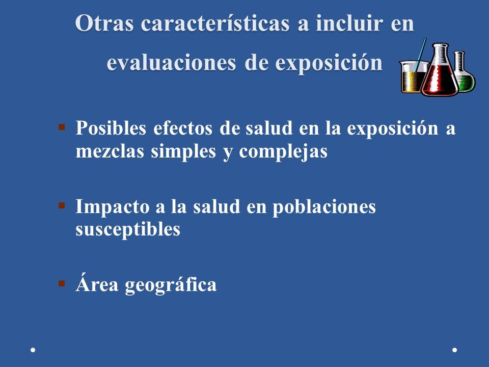 Otras características a incluir en evaluaciones de exposición Posibles efectos de salud en la exposición a mezclas simples y complejas Impacto a la sa
