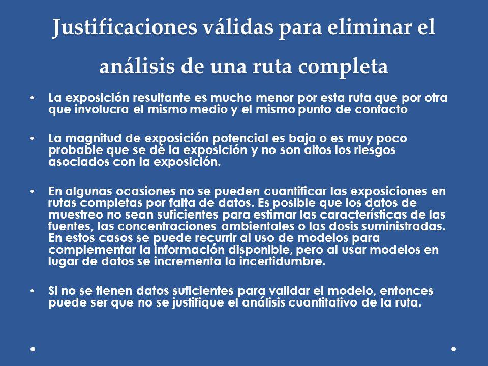 Justificaciones válidas para eliminar el análisis de una ruta completa La exposición resultante es mucho menor por esta ruta que por otra que involucr