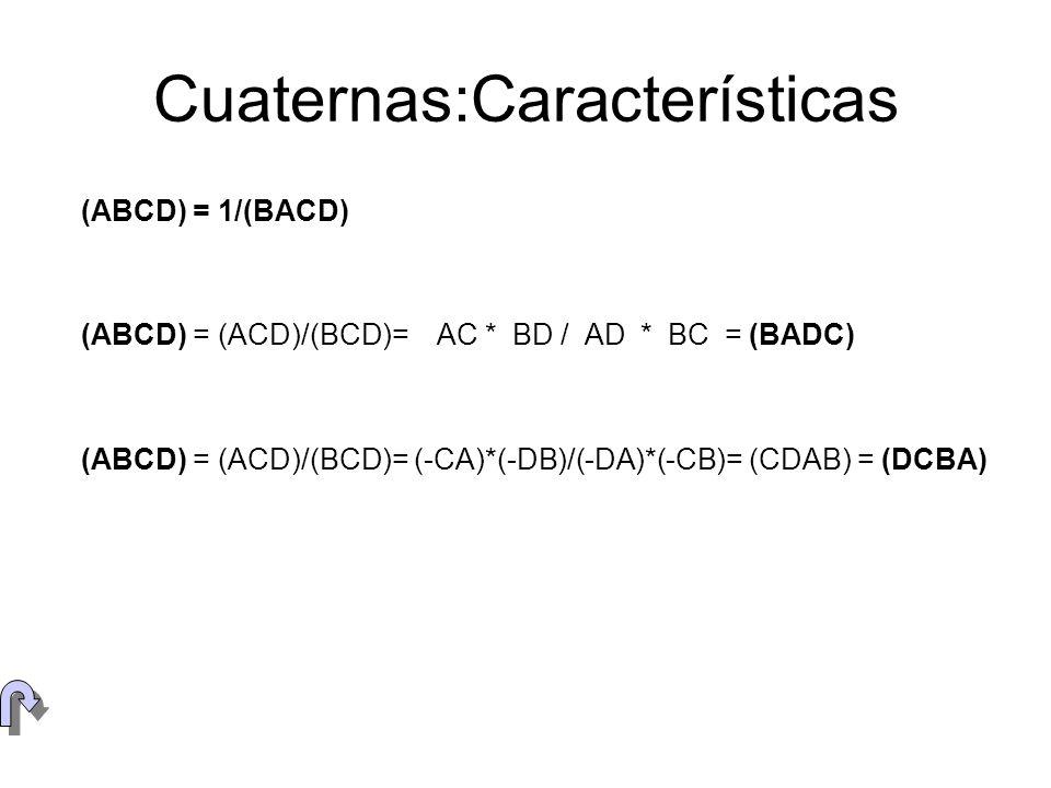 Cuaternas:Características (ABCD) = (ACD)/(BCD)= AC * BD / AD * BC = (BADC) (ABCD) = 1/(BACD) (ABCD) = (ACD)/(BCD)= (-CA)*(-DB)/(-DA)*(-CB)= (CDAB) = (
