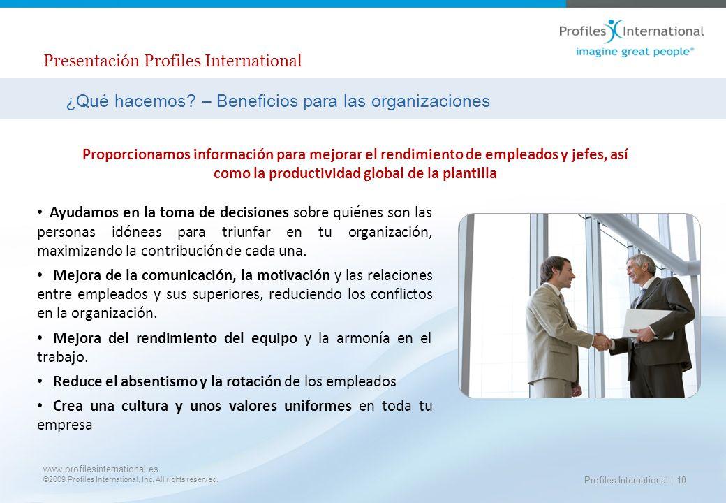 www.profilesinternational.es ©2009 Profiles International, Inc. All rights reserved. Profiles International | 10 Presentación Profiles International ¿