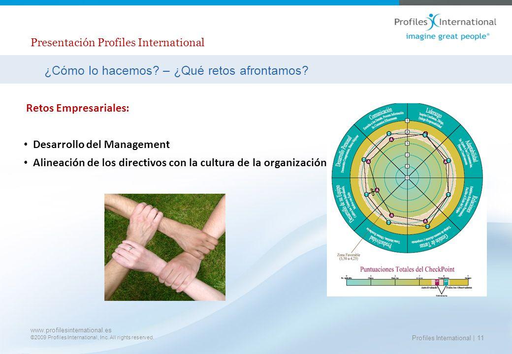www.profilesinternational.es ©2009 Profiles International, Inc. All rights reserved. Profiles International | 11 ¿Cómo lo hacemos? – ¿Qué retos afront