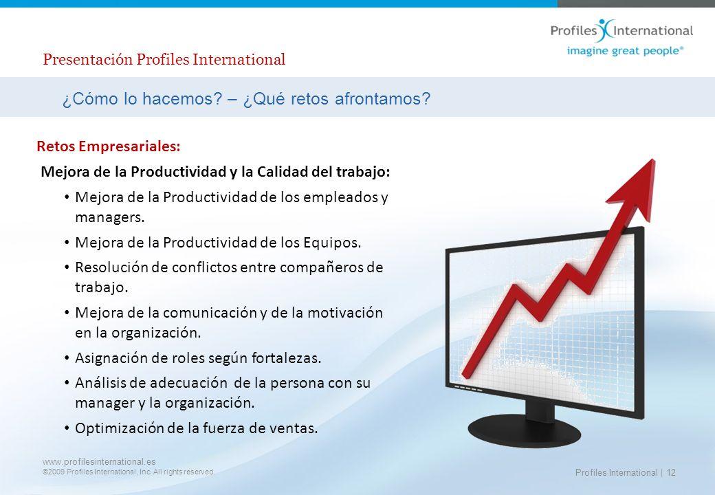 www.profilesinternational.es ©2009 Profiles International, Inc. All rights reserved. Profiles International | 12 ¿Cómo lo hacemos? – ¿Qué retos afront