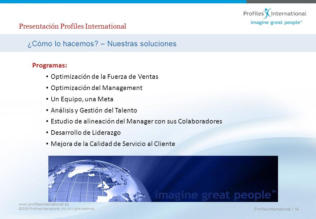 www.profilesinternational.es ©2009 Profiles International, Inc. All rights reserved. Profiles International | 14 ¿Cómo lo hacemos? – Nuestras solucion