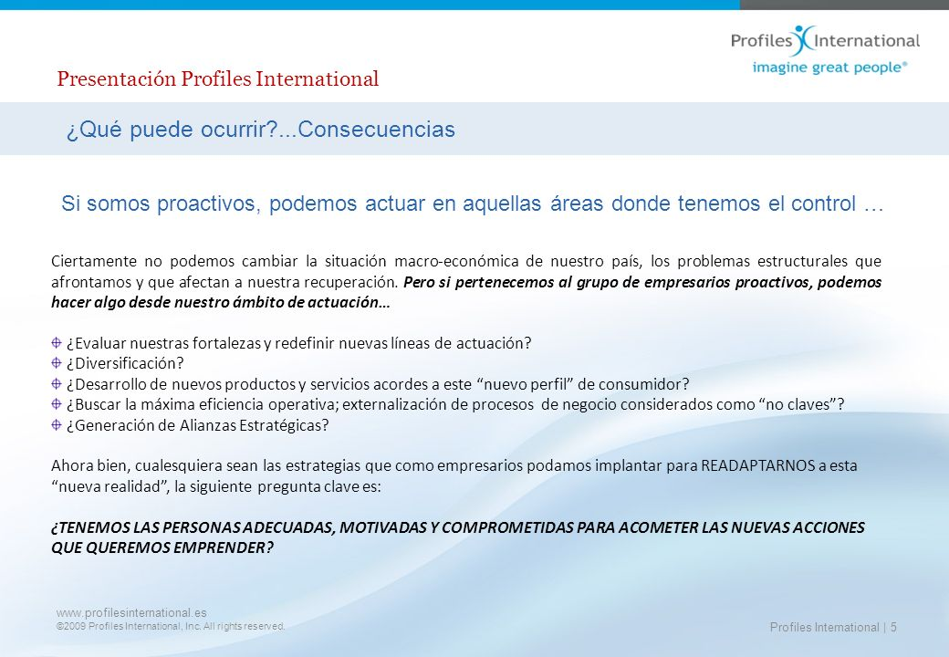 www.profilesinternational.es ©2009 Profiles International, Inc. All rights reserved. Presentación Profiles International Profiles International | 5 ¿Q