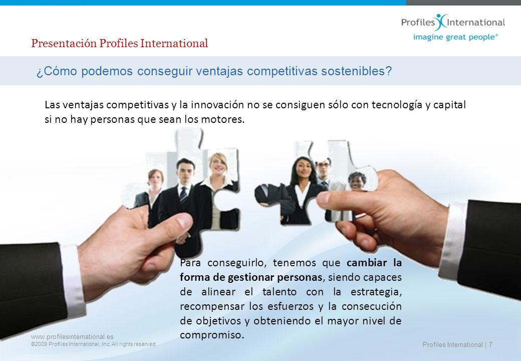 www.profilesinternational.es ©2009 Profiles International, Inc. All rights reserved. Presentación Profiles International Las ventajas competitivas y l