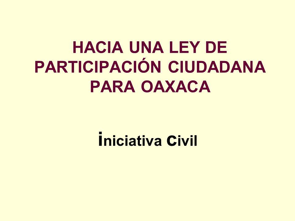 HACIA UNA LEY DE PARTICIPACIÓN CIUDADANA PARA OAXACA i niciativa c ivil