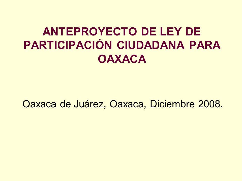 ANTEPROYECTO DE LEY DE PARTICIPACIÓN CIUDADANA PARA OAXACA Oaxaca de Juárez, Oaxaca, Diciembre 2008.