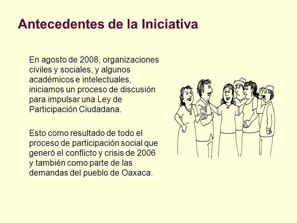 Antecedentes de la Iniciativa En agosto de 2008, organizaciones civiles y sociales, y algunos académicos e intelectuales, iniciamos un proceso de disc