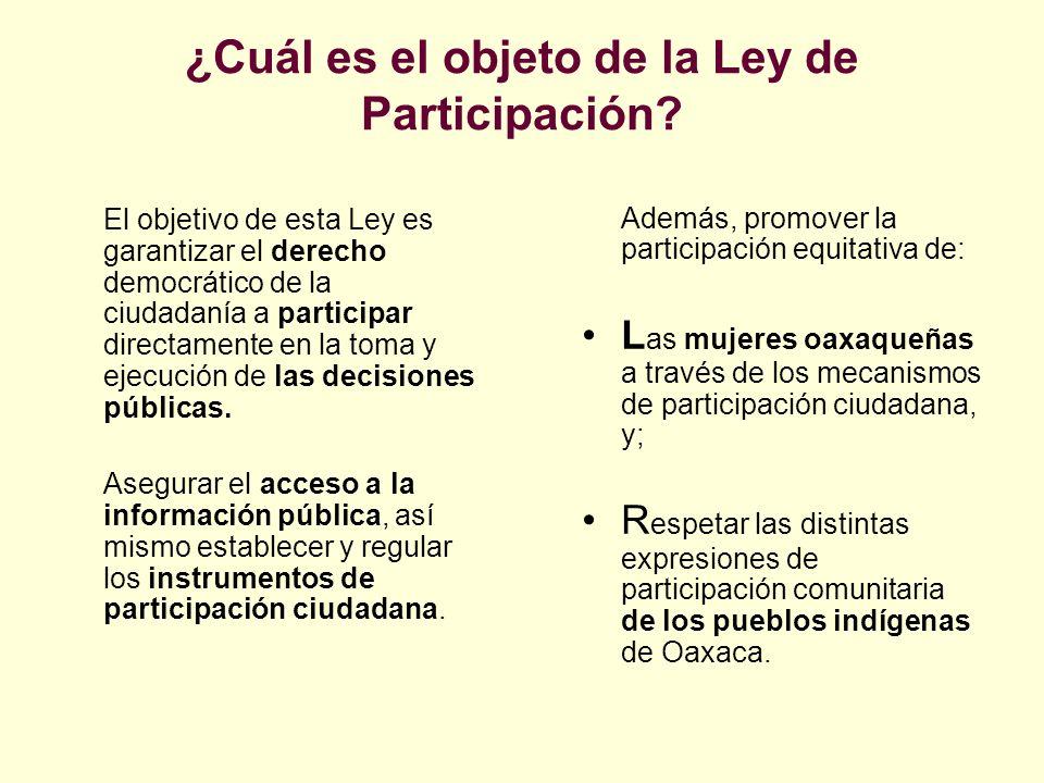 ¿Cuál es el objeto de la Ley de Participación? El objetivo de esta Ley es garantizar el derecho democrático de la ciudadanía a participar directamente