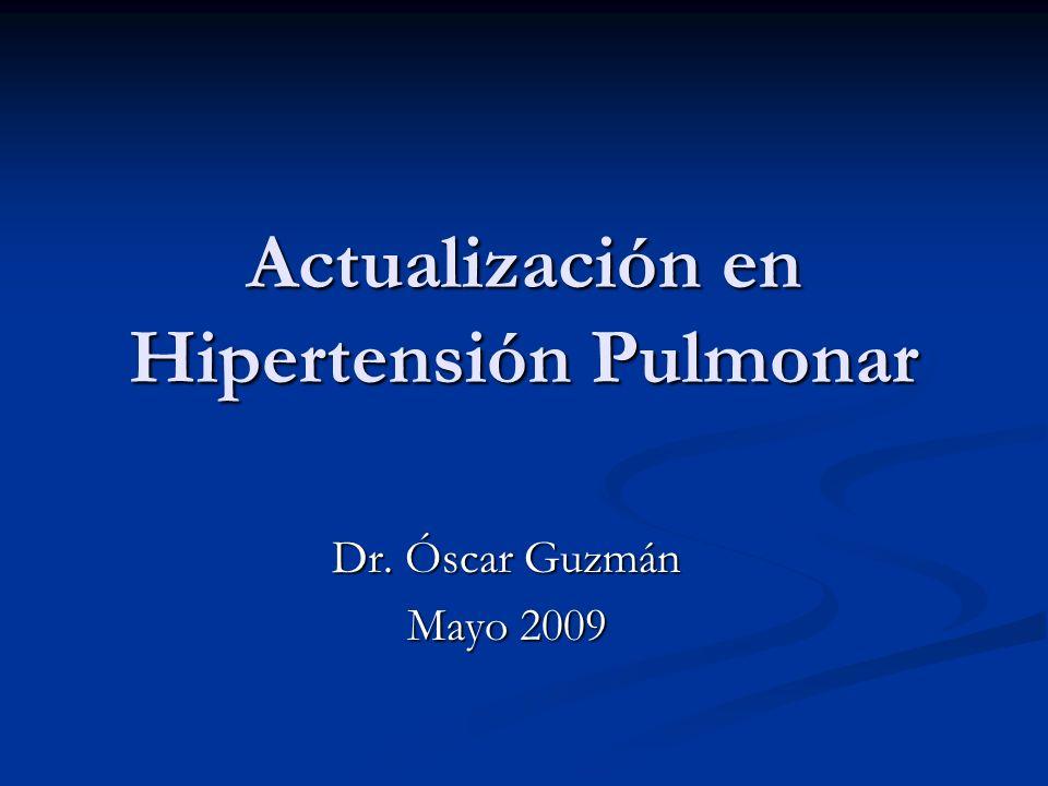 Actualización en Hipertensión Pulmonar Dr. Óscar Guzmán Mayo 2009