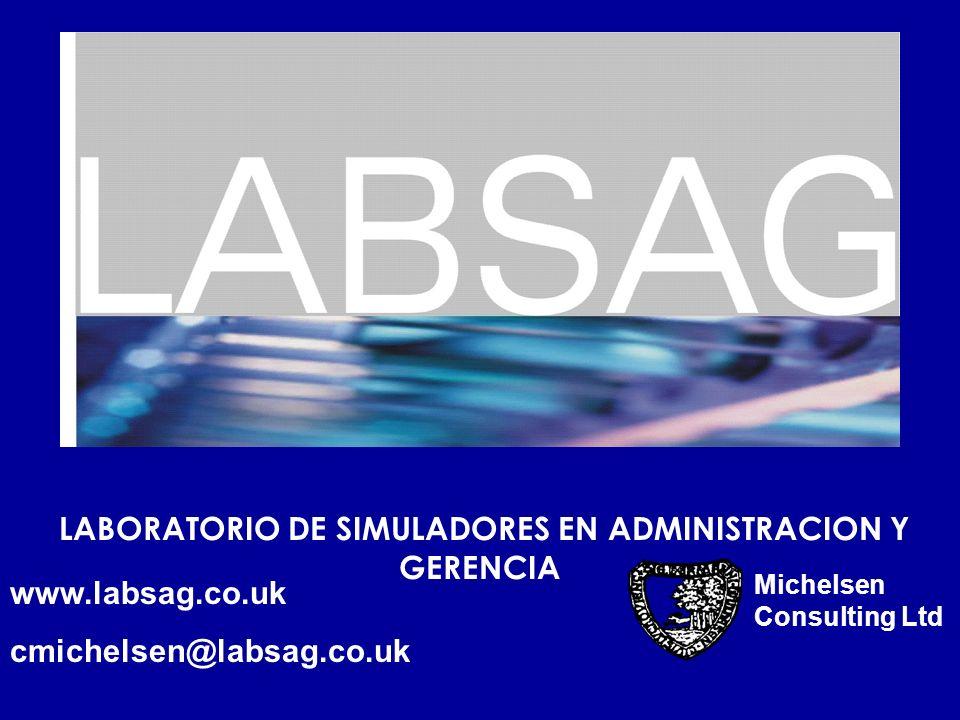 LABORATORIO DE SIMULADORES EN ADMINISTRACION Y GERENCIA Michelsen Consulting Ltd www.labsag.co.uk cmichelsen@labsag.co.uk