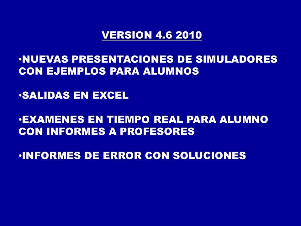 VERSION 4.6 2010 NUEVAS PRESENTACIONES DE SIMULADORES CON EJEMPLOS PARA ALUMNOS SALIDAS EN EXCEL EXAMENES EN TIEMPO REAL PARA ALUMNO CON INFORMES A PR