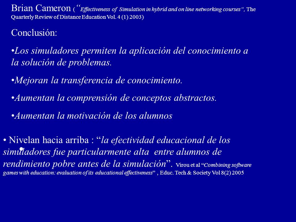 Brian Cameron ( Effectiveness of Simulation in hybrid and on line networking courses, The Quarterly Review of Distance Education Vol. 4 (1) 2003) Conc