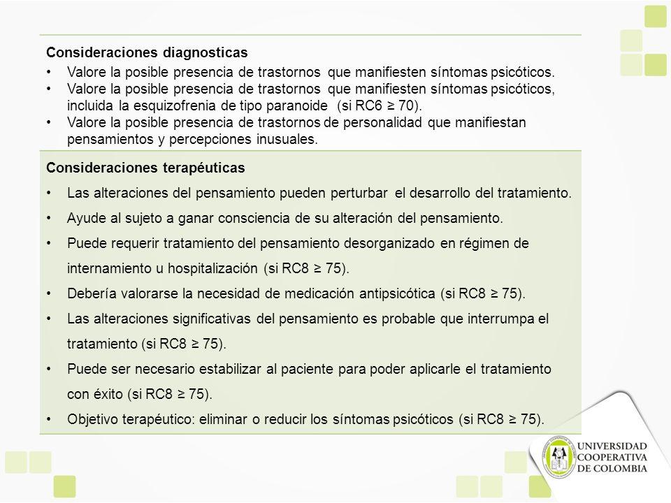 Consideraciones diagnosticas Valore la posible presencia de trastornos que manifiesten síntomas psicóticos. Valore la posible presencia de trastornos