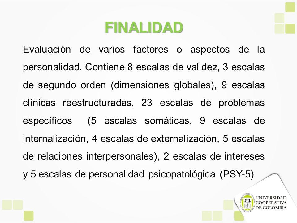 FINALIDAD Evaluación de varios factores o aspectos de la personalidad. Contiene 8 escalas de validez, 3 escalas de segundo orden (dimensiones globales