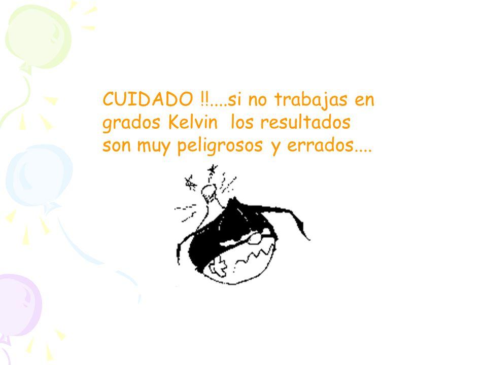 CUIDADO !!....si no trabajas en grados Kelvin los resultados son muy peligrosos y errados....