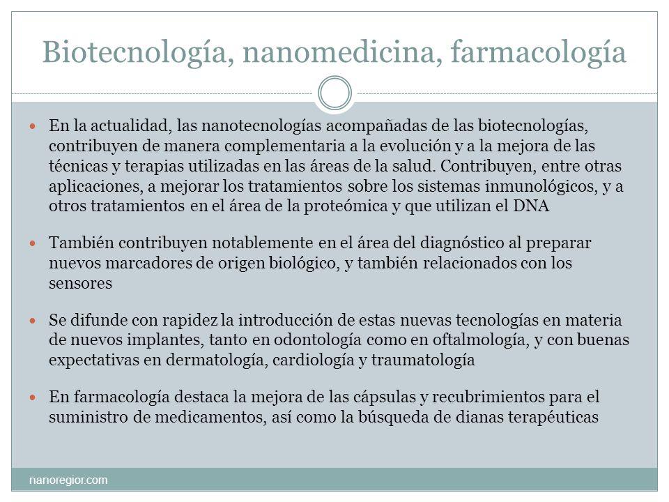 Biotecnología, nanomedicina, farmacología nanoregior.com En la actualidad, las nanotecnologías acompañadas de las biotecnologías, contribuyen de maner