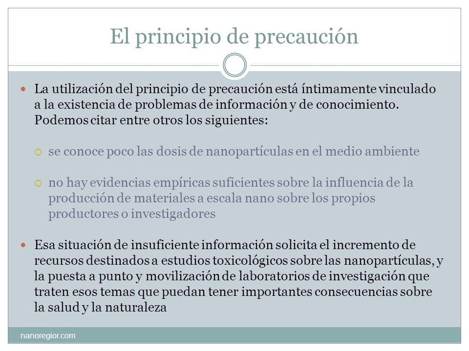 El principio de precaución nanoregior.com La utilización del principio de precaución está íntimamente vinculado a la existencia de problemas de inform