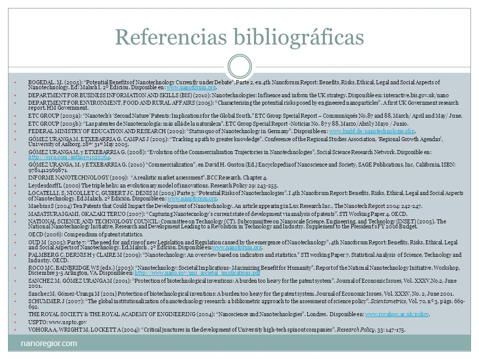Referencias bibliográficas nanoregior.com BOGEDAL, M. (2005): Potential Benefits of Nanotechnology Currently under Debate, Parte 2, en 4th Nanoforum R