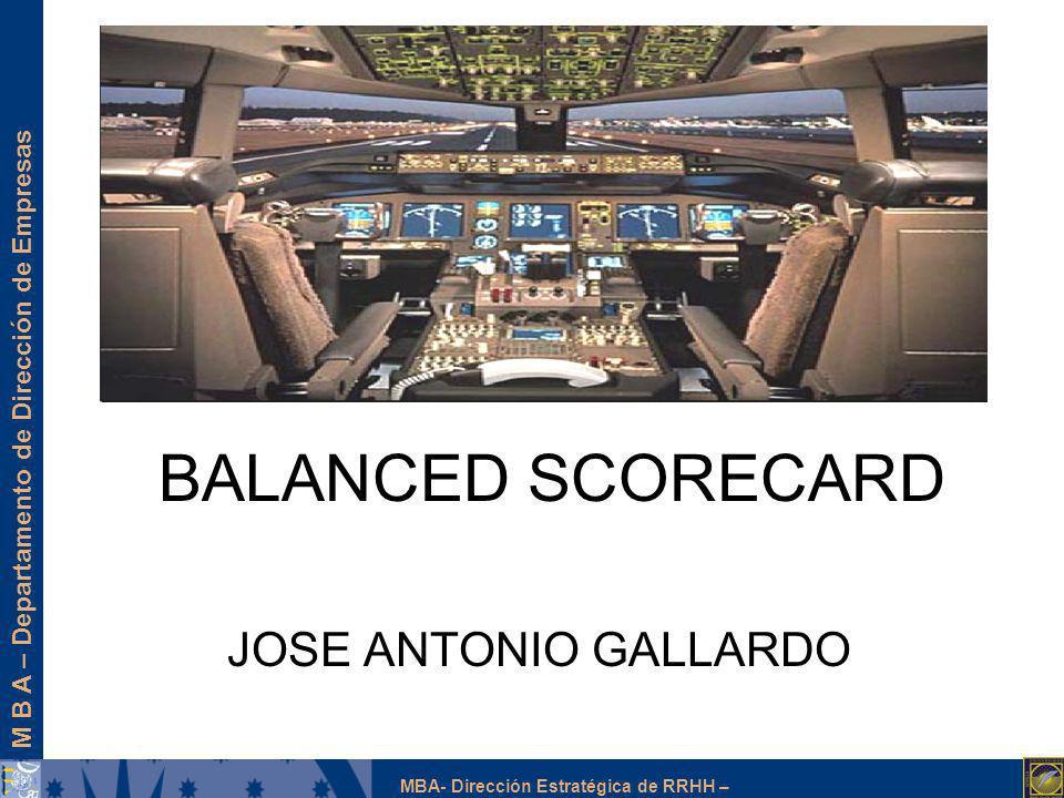 M B A – Departamento de Dirección de Empresas MBA- Dirección Estratégica de RRHH – BALANCED SCORECARD JOSE ANTONIO GALLARDO