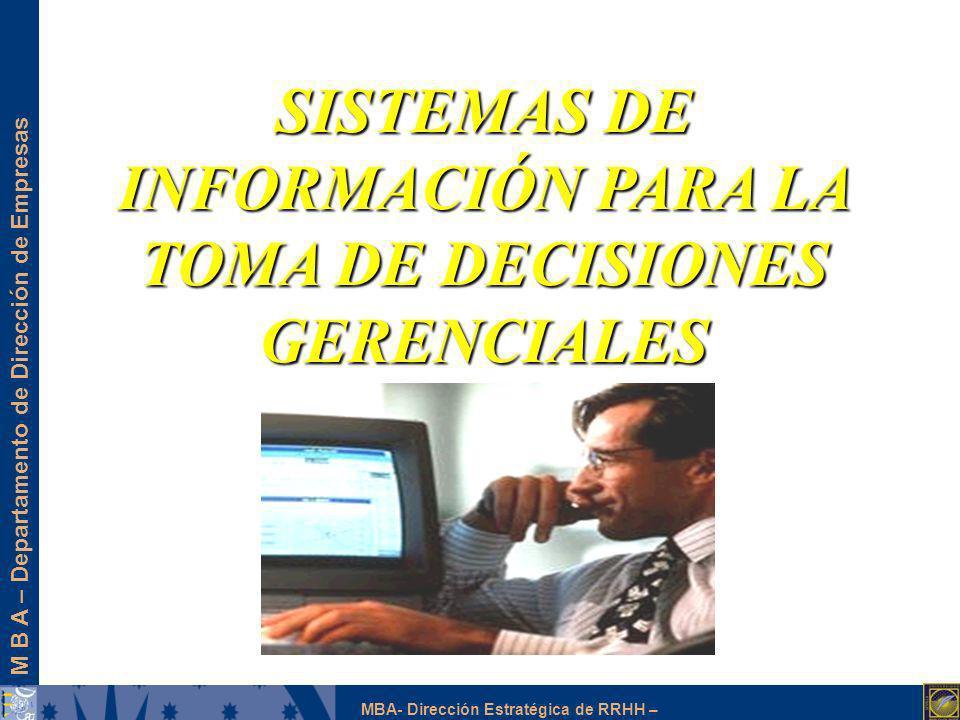 M B A – Departamento de Dirección de Empresas MBA- Dirección Estratégica de RRHH – SISTEMAS DE INFORMACIÓN PARA LA TOMA DE DECISIONES GERENCIALES