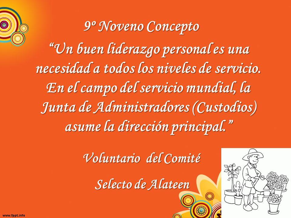 9º Noveno Concepto Un buen liderazgo personal es una necesidad a todos los niveles de servicio. En el campo del servicio mundial, la Junta de Administ