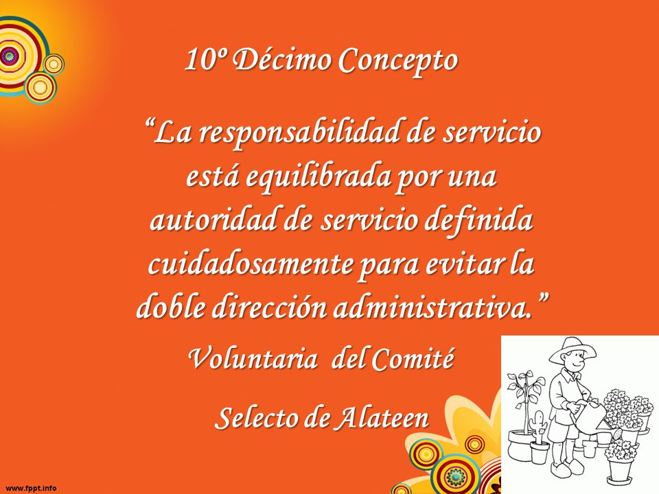 10º Décimo Concepto La responsabilidad de servicio está equilibrada por una autoridad de servicio definida cuidadosamente para evitar la doble direcci