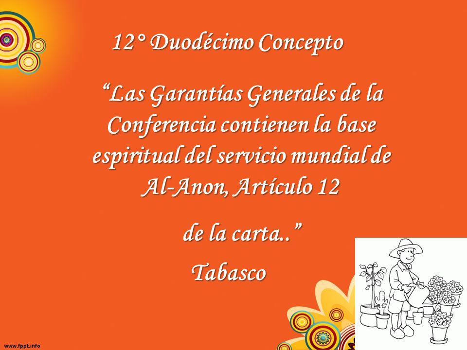 12° Duodécimo Concepto Las Garantías Generales de la Conferencia contienen la base espiritual del servicio mundial de Al-Anon, Artículo 12 de la carta