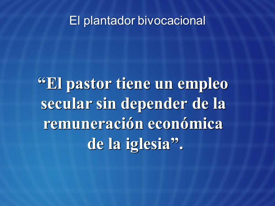 El plantador bivocacional El pastor tiene un empleo secular sin depender de la remuneración económica de la iglesia.