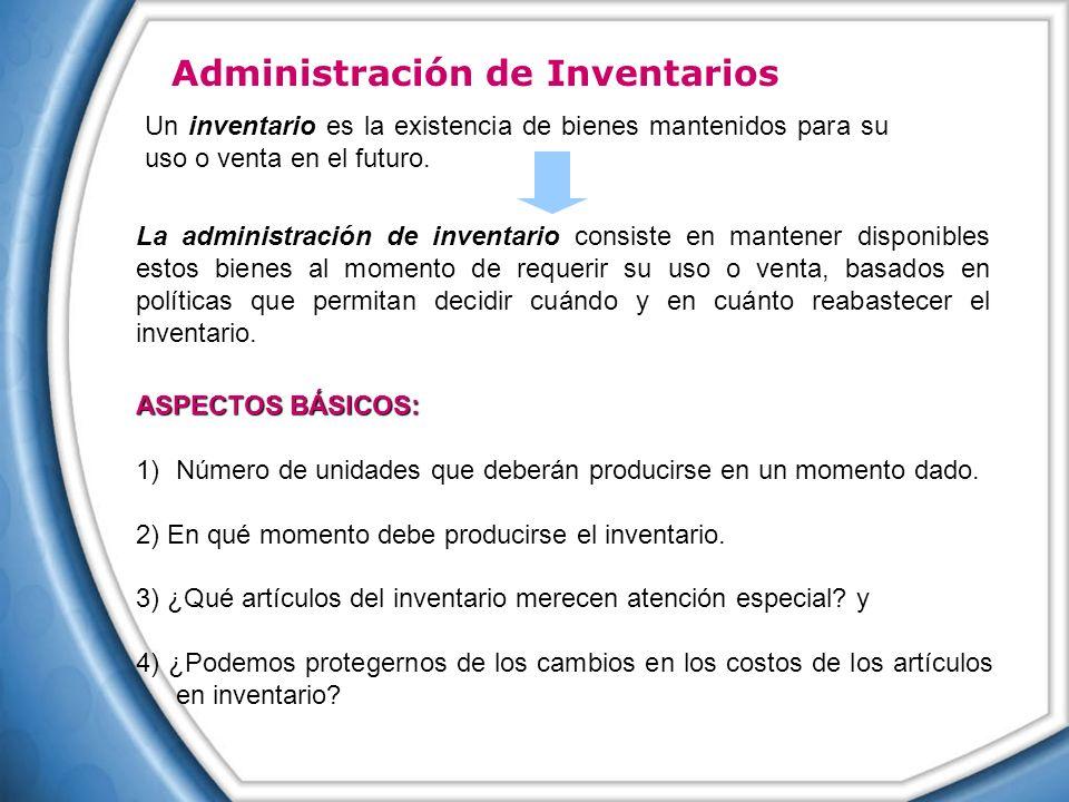 Administración de Inventarios inventario Un inventario es la existencia de bienes mantenidos para su uso o venta en el futuro. ASPECTOS BÁSICOS: 1)Núm