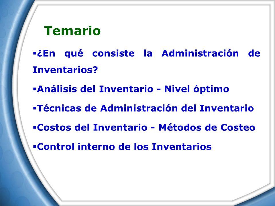 Temario ¿En qué consiste la Administración de Inventarios? Análisis del Inventario - Nivel óptimo Técnicas de Administración del Inventario Costos del