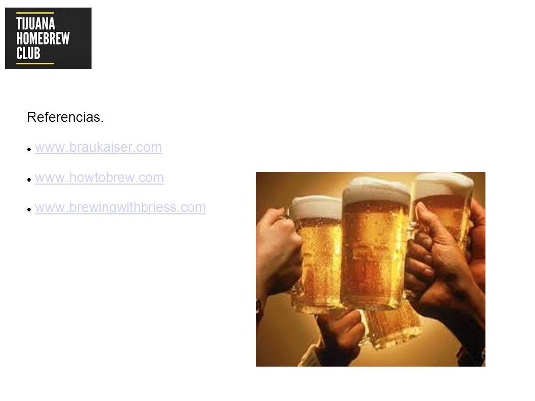 Referencias. www.braukaiser.com www.howtobrew.com www.brewingwithbriess.com