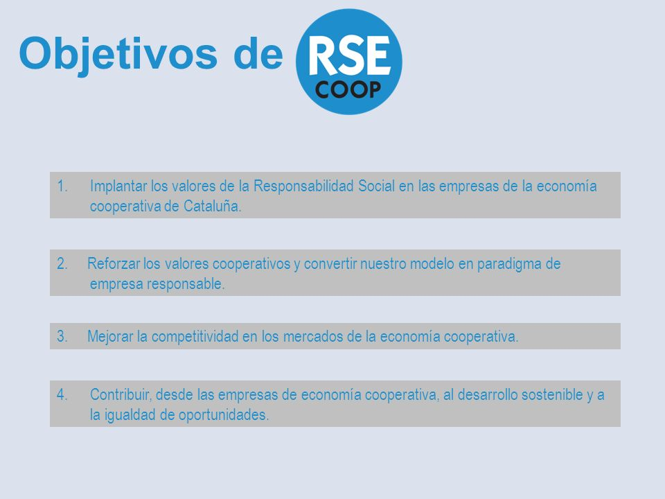1.Implantar los valores de la Responsabilidad Social en las empresas de la economía cooperativa de Cataluña.