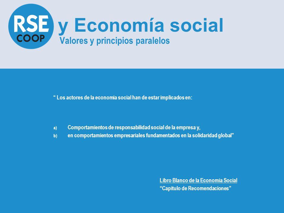 Libro Blanco de la Economía Social Capitulo de Recomendaciones y Economía social Valores y principios paralelos Los actores de la economía social han de estar implicados en: a) Comportamientos de responsabilidad social de la empresa y, b) en comportamientos empresariales fundamentados en la solidaridad global