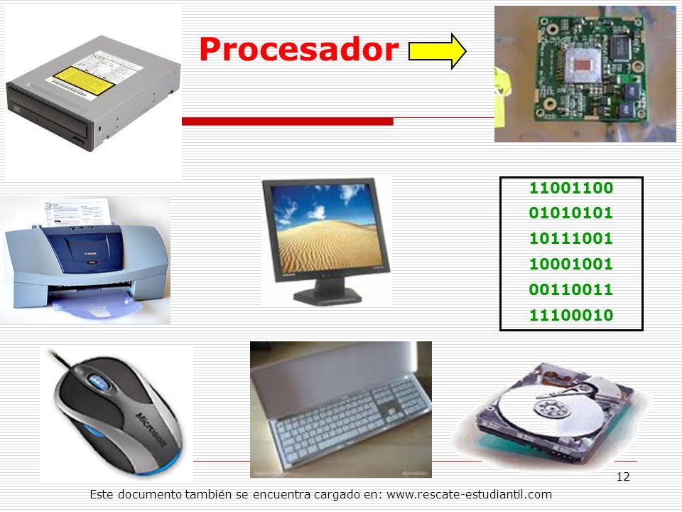 11001100 01010101 10111001 10001001 00110011 11100010 Procesador 12 Este documento también se encuentra cargado en: www.rescate-estudiantil.com