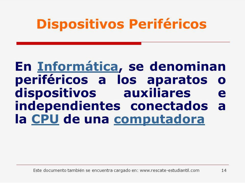 Dispositivos Periféricos En Informática, se denominan periféricos a los aparatos o dispositivos auxiliares e independientes conectados a la CPU de una