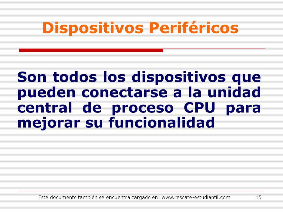 Dispositivos Periféricos Son todos los dispositivos que pueden conectarse a la unidad central de proceso CPU para mejorar su funcionalidad 15Este docu