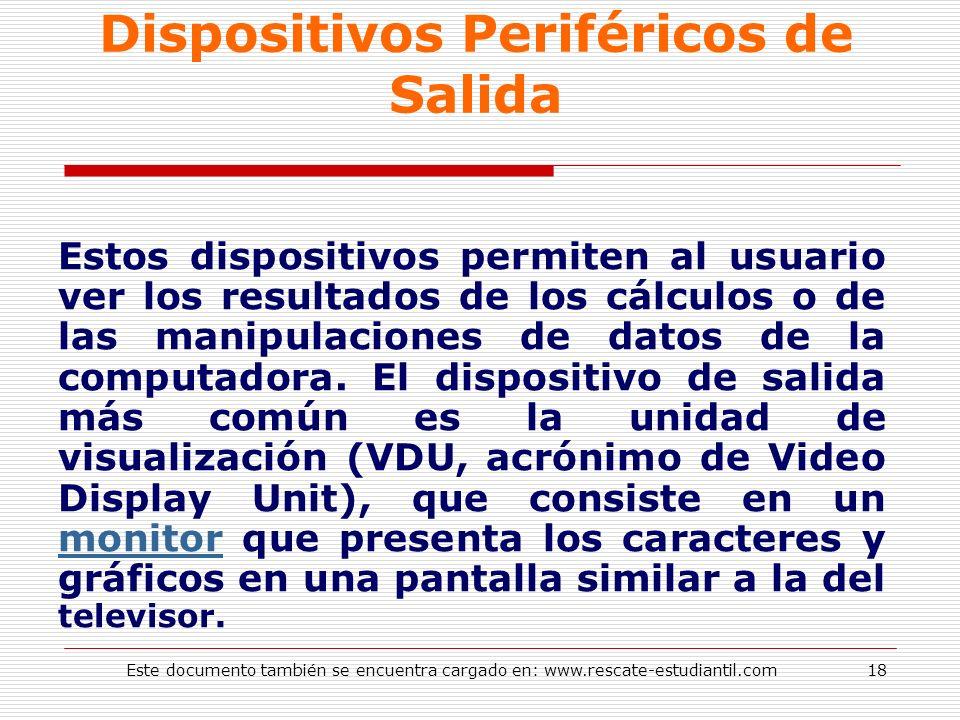 Dispositivos Periféricos de Salida Estos dispositivos permiten al usuario ver los resultados de los cálculos o de las manipulaciones de datos de la co